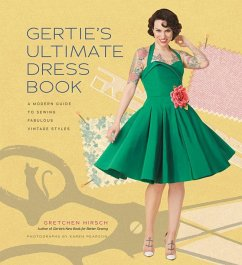 Gertie's Ultimate Dress Book: A Modern Guide to Sewing Fabulous Vintage Styles - Hirsch, Gretchen