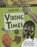Life in Viking Times: Discover How the Vikings Lived, Played, Worked, and Fought
