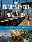 The Enchantment of New York: 75 of Manhattana's Most Magical and Unique Attractions