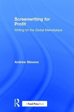 Screenwriting for Profit: Writing for the Global Marketplace - Stevens, Andrew