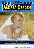 Am Ziel ihrer Wünsche / Notärztin Andrea Bergen Bd.1284 (eBook, ePUB)