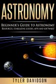 Astronomy: Beginner's Guide to Astronomy: Resources, Stargazing Guides, Apps and Software! (Beginner's Guide to Astronomy, #2) (eBook, ePUB)