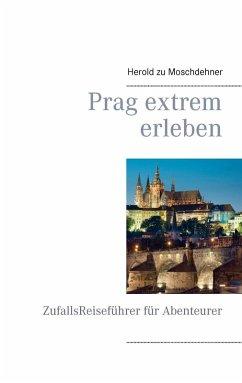 Prag extrem erleben (eBook, ePUB)