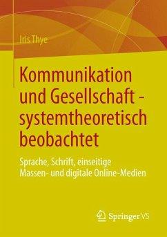 Kommunikation und Gesellschaft - systemtheoretisch beobachtet (eBook, PDF) - Thye, Iris