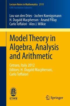 Model Theory in Algebra, Analysis and Arithmetic (eBook, PDF) - Dries, Lou van den; Koenigsmann, Jochen; Macpherson, H. Dugald; Pillay, Anand; Toffalori, Carlo; Wilkie, Alex J.