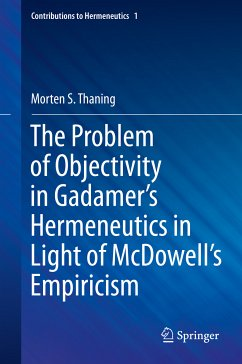 The Problem of Objectivity in Gadamer's Hermeneutics in Light of McDowell's Empiricism (eBook, PDF) - Thaning, Morten S.
