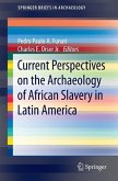 Current Perspectives on the Archaeology of African Slavery in Latin America (eBook, PDF)