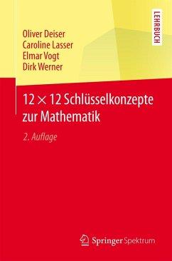 12 × 12 Schlüsselkonzepte zur Mathematik (eBook, PDF) - Werner, Dirk; Vogt, Elmar; Lasser, Caroline; Deiser, Oliver