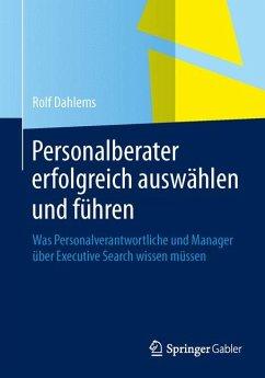 Personalberater erfolgreich auswählen und führen (eBook, PDF) - Dahlems, Rolf
