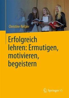 Erfolgreich lehren: Ermutigen, motivieren, begeistern (eBook, PDF) - Reitzer, Christine