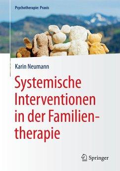 Systemische Interventionen in der Familientherapie (eBook, PDF) - Neumann, Karin