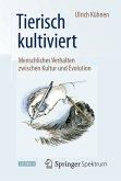 Tierisch kultiviert - Menschliches Verhalten zwischen Kultur und Evolution (eBook, PDF)