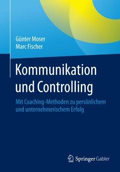 Kommunikation und Controlling (eBook, PDF) - Moser, Günter; Fischer, Marc