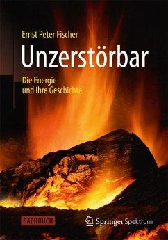 Unzerstörbar (eBook, PDF) - Fischer, Ernst Peter