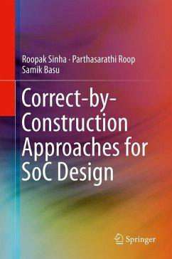 Correct-by-Construction Approaches for SoC Design (eBook, PDF) - Sinha, Roopak; Roop, Parthasarathi; Basu, Samik