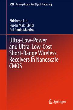 Ultra-Low-Power and Ultra-Low-Cost Short-Range Wireless Receivers in Nanoscale CMOS (eBook, PDF) - Lin, Zhicheng; Mak (Elvis), Pui-In; Martins, Rui Paulo