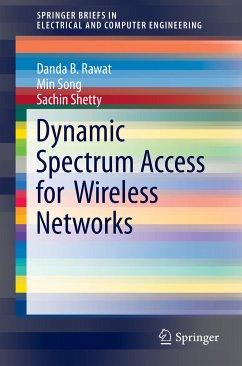 Dynamic Spectrum Access for Wireless Networks (eBook, PDF) - Song, Min; Shetty, Sachin; Rawat, Danda B.