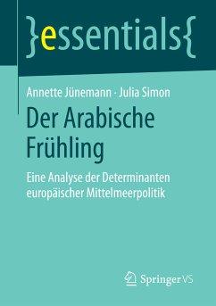 Der Arabische Frühling (eBook, PDF) - Jünemann, Annette; Simon, Julia