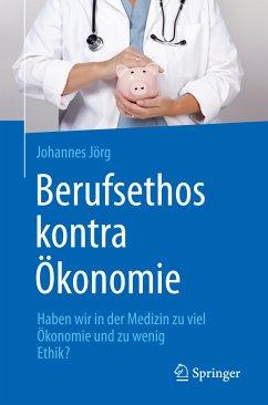 Berufsethos kontra Ökonomie (eBook, PDF) - Jörg, Johannes