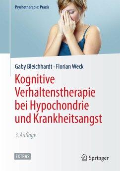 Kognitive Verhaltenstherapie bei Hypochondrie und Krankheitsangst (eBook, PDF) - Bleichhardt, Gaby; Weck, Florian