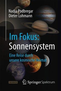 Im Fokus: Sonnensystem (eBook, PDF) - Podbregar, Nadja; Lohmann, Dieter