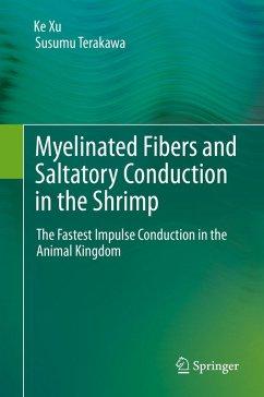 Myelinated Fibers and Saltatory Conduction in the Shrimp (eBook, PDF) - Xu, Ke; Terakawa, Susumu
