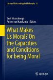 What Makes Us Moral? On the capacities and conditions for being moral (eBook, PDF)