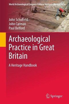 Archaeological Practice in Great Britain (eBook, PDF) - Carmen, John; Schofield, John; Belford, Paul