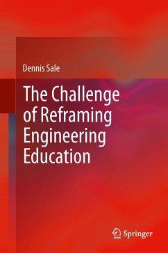 The Challenge of Reframing Engineering Education (eBook, PDF) - Sale, Dennis