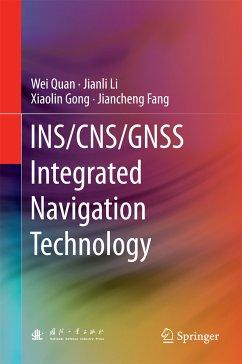INS/CNS/GNSS Integrated Navigation Technology (eBook, PDF) - Quan, Wei; Li, Jianli; Gong, Xiaolin; Fang, Jiancheng