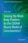 Solving the Mind-Body Problem by the CODAM Neural Model of Consciousness? (eBook, PDF)