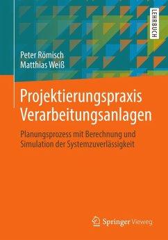 Projektierungspraxis Verarbeitungsanlagen (eBook, PDF) - Römisch, Peter; Weiß, Matthias