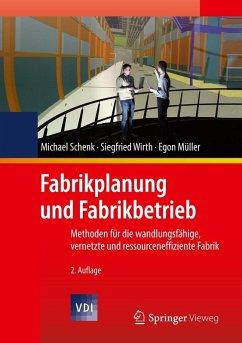 Fabrikplanung und Fabrikbetrieb (eBook, PDF) - Schenk, Michael; Wirth, Siegfried; Müller, Egon
