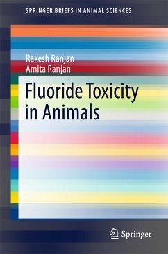 Fluoride Toxicity in Animals (eBook, PDF) - Ranjan, Rakesh; Ranjan, Amita
