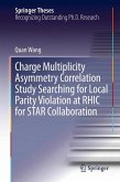 Charge Multiplicity Asymmetry Correlation Study Searching for Local Parity Violation at RHIC for STAR Collaboration (eBook, PDF)