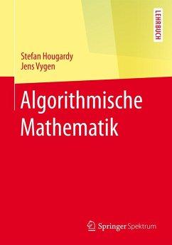 Algorithmische Mathematik (eBook, PDF) - Hougardy, Stefan; Vygen, Jens