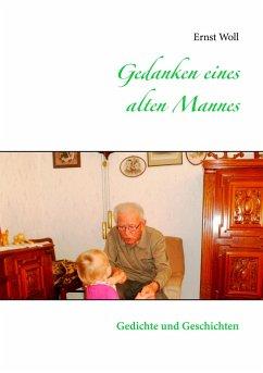 Gedanken eines alten Mannes - Woll, Ernst