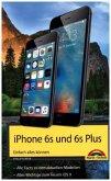 iPhone 6s Einfach alles können - Die Anleitung zum neuen iPhone, iOS 9