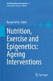 Nutrition, Exercise and Epigenetics: Ageing Interventions (eBook, PDF)