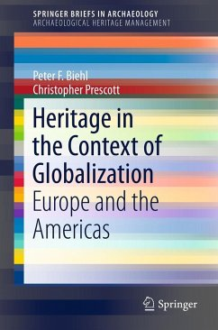 Heritage in the Context of Globalization (eBook, PDF) - Biehl, Peter F.; Prescott, Christopher