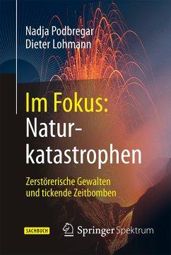 Im Fokus: Naturkatastrophen (eBook, PDF) - Podbregar, Nadja; Lohmann, Dieter