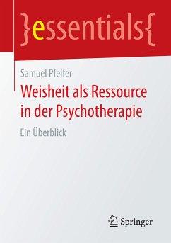 Weisheit als Ressource in der Psychotherapie (eBook, PDF) - Pfeifer, Samuel