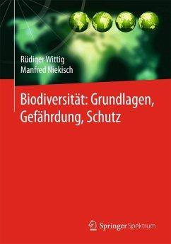 Biodiversität: Grundlagen, Gefährdung, Schutz (eBook, PDF) - Wittig, Rüdiger; Niekisch, Manfred