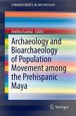 Archaeology and Bioarchaeology of Population Movement among the Prehispanic Maya (eBook, PDF)