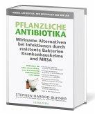 Pflanzliche Antibiotika. Wirksame Alternativen bei Infektionen durch resistente Bakterien Krankenhauskeime und MRSA.