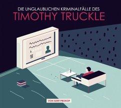 Die unglaublichen Kriminalfälle des Timothy Tru...