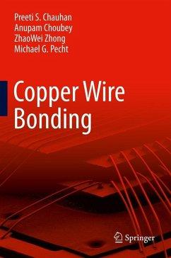 Copper Wire Bonding (eBook, PDF) - Chauhan, Preeti S; Choubey, Anupam; Zhong, Zhaowei; Pecht, Michael G