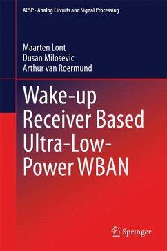 Wake-up Receiver Based Ultra-Low-Power WBAN (eBook, PDF) - Lont, Maarten; Milosevic, Dusan; van Roermund, Arthur van
