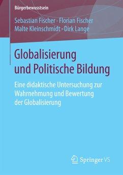Globalisierung und Politische Bildung (eBook, PDF) - Lange, Dirk; Kleinschmidt, Malte; Fischer, Sebastian; Fischer, Florian