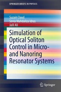 Simulation of Optical Soliton Control in Micro- and Nanoring Resonator Systems (eBook, PDF) - Daud, Suzairi; Idrus, Sevia Mahdaliza; Ali, Jalil